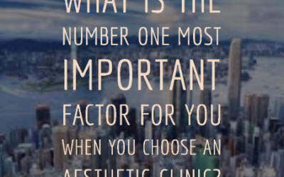 NUMBER ONE MOST IMPORTANT factor when you choose an aesthetic clinic.